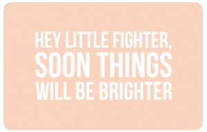 Hey little fighter, soon things will be better